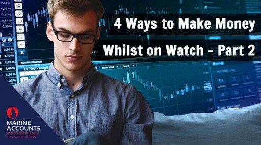 4 Ways To Make Money Whilst On Watch - Part 2