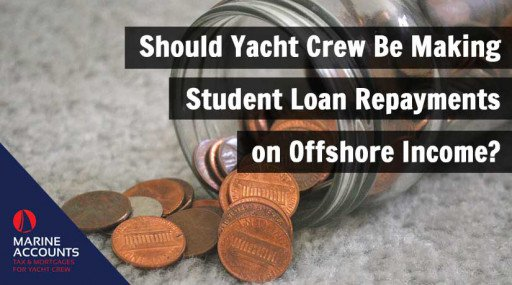 Should Yacht Crew Be Making Student Loan Repayments on Offshore Income?